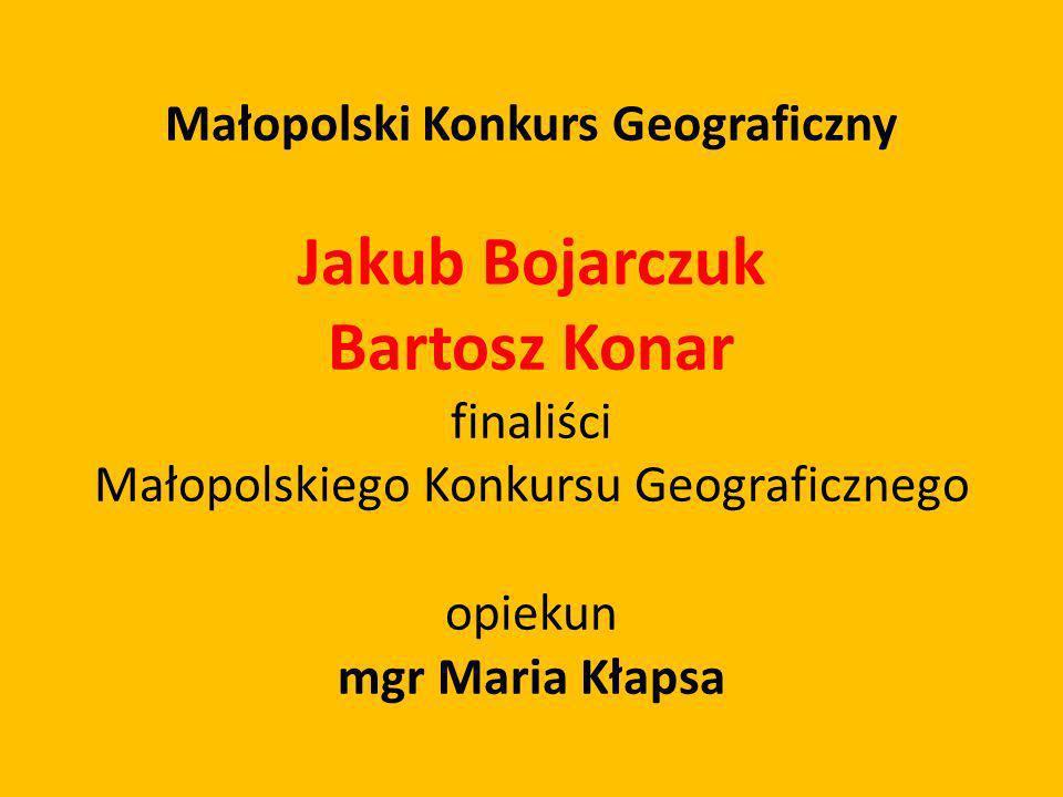 Małopolski Konkurs Geograficzny Jakub Bojarczuk Bartosz Konar finaliści Małopolskiego Konkursu Geograficznego opiekun mgr Maria Kłapsa