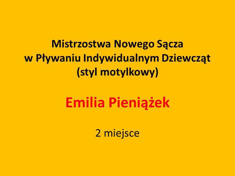 Mistrzostwa Nowego Sącza w Pływaniu Indywidualnym Dziewcząt (styl motylkowy) Emilia Pieniążek 2 miejsce