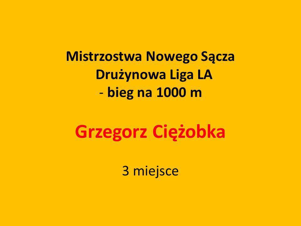 Mistrzostwa Nowego Sącza Drużynowa Liga LA - bieg na 1000 m Grzegorz Ciężobka 3 miejsce