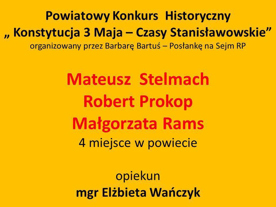 Powiatowy Konkurs Historyczny Konstytucja 3 Maja – Czasy Stanisławowskie organizowany przez Barbarę Bartuś – Posłankę na Sejm RP Mateusz Stelmach Robe
