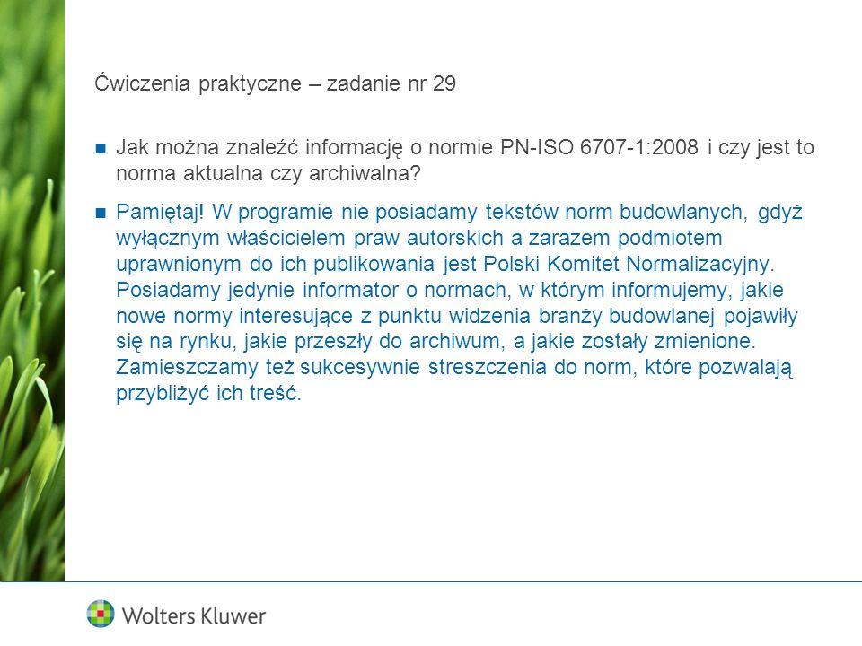 Ćwiczenia praktyczne – zadanie nr 29 Jak można znaleźć informację o normie PN-ISO 6707-1:2008 i czy jest to norma aktualna czy archiwalna? Pamiętaj! W