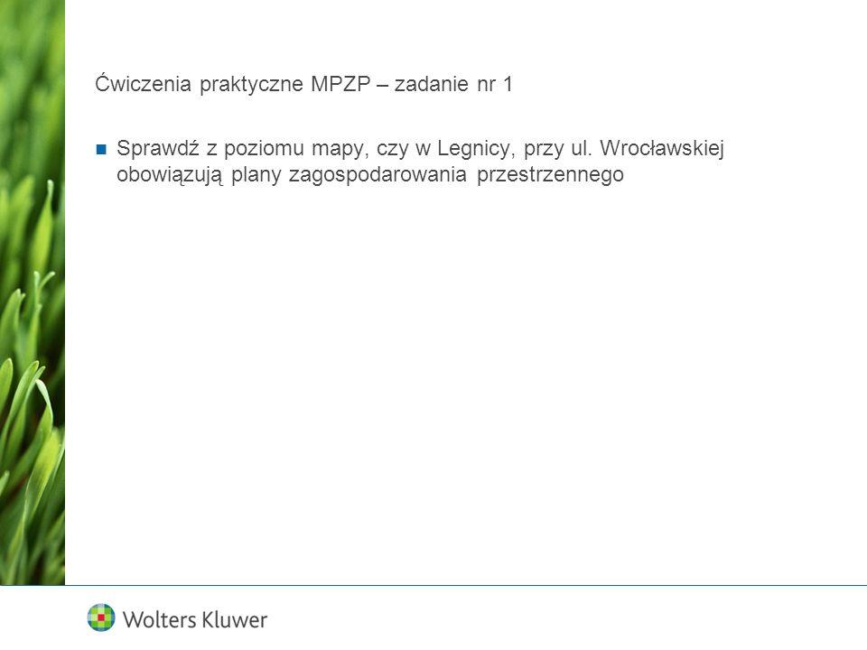 Ćwiczenia praktyczne MPZP – zadanie nr 1 Sprawdź z poziomu mapy, czy w Legnicy, przy ul. Wrocławskiej obowiązują plany zagospodarowania przestrzennego