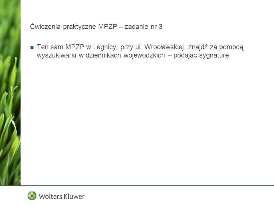 Ćwiczenia praktyczne MPZP – zadanie nr 3 Ten sam MPZP w Legnicy, przy ul. Wrocławskiej, znajdź za pomocą wyszukiwarki w dziennikach wojewódzkich – pod