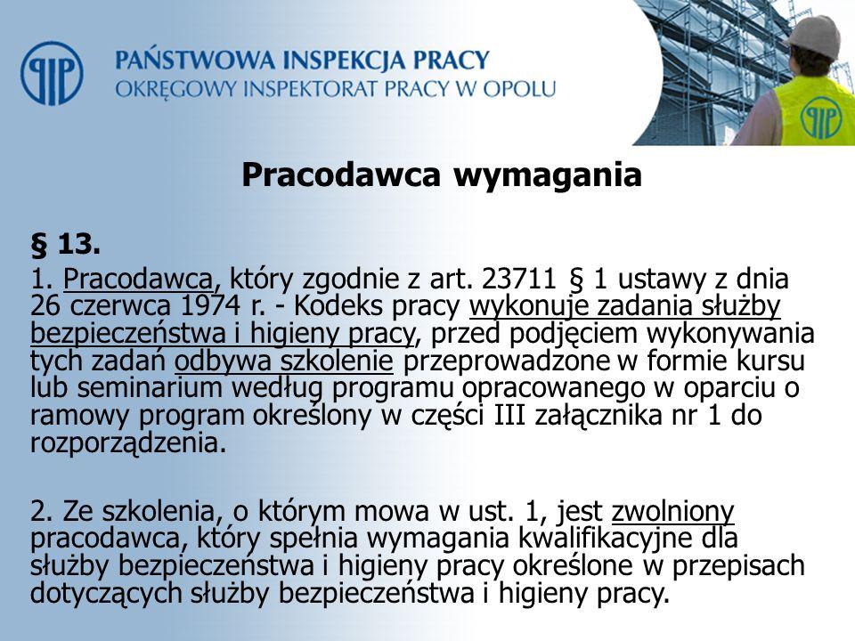 Pracodawca wymagania § 13. 1. Pracodawca, który zgodnie z art. 23711 § 1 ustawy z dnia 26 czerwca 1974 r. - Kodeks pracy wykonuje zadania służby bezpi