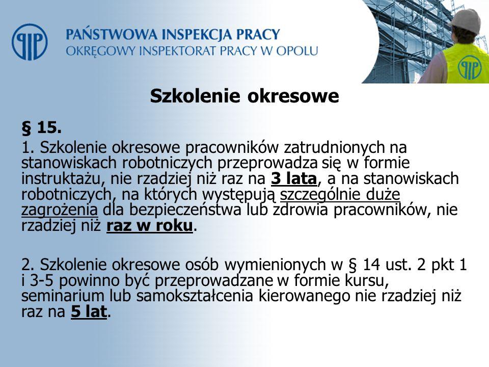 Szkolenie okresowe § 15. 1. Szkolenie okresowe pracowników zatrudnionych na stanowiskach robotniczych przeprowadza się w formie instruktażu, nie rzadz