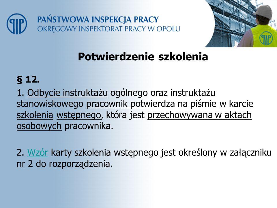 Potwierdzenie szkolenia § 12. 1. Odbycie instruktażu ogólnego oraz instruktażu stanowiskowego pracownik potwierdza na piśmie w karcie szkolenia wstępn