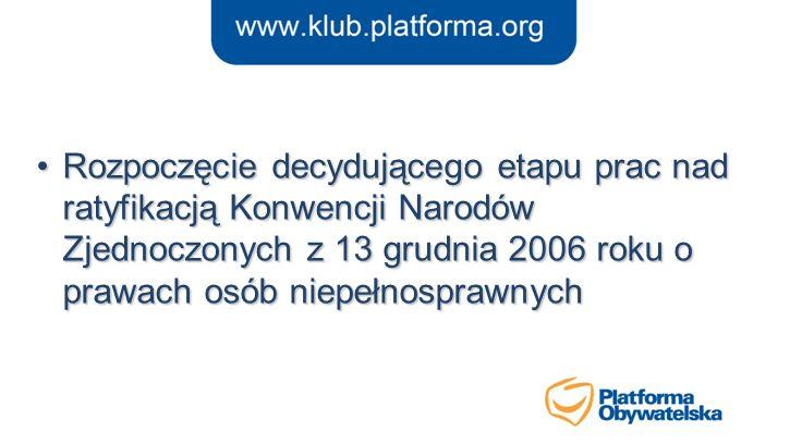 Rozpoczęcie decydującego etapu prac nad ratyfikacją Konwencji Narodów Zjednoczonych z 13 grudnia 2006 roku o prawach osób niepełnosprawnychRozpoczęcie