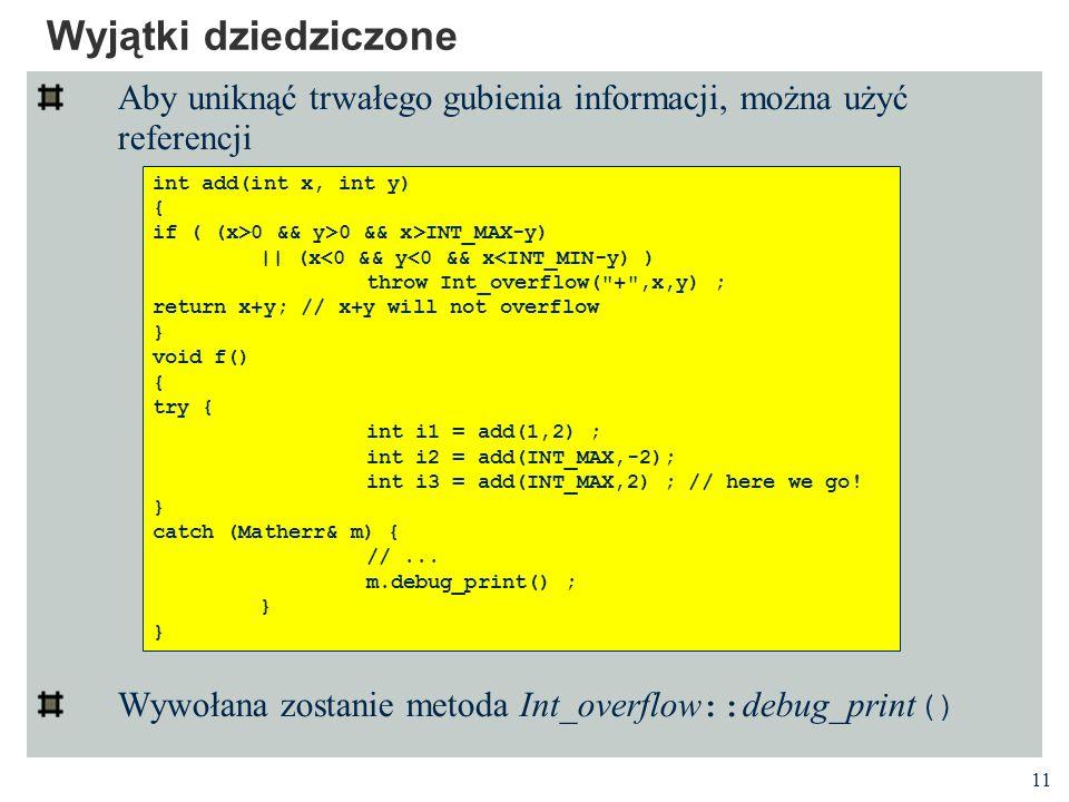 11 Wyjątki dziedziczone Aby uniknąć trwałego gubienia informacji, można użyć referencji Wywołana zostanie metoda Int overflow :: debug print () int ad