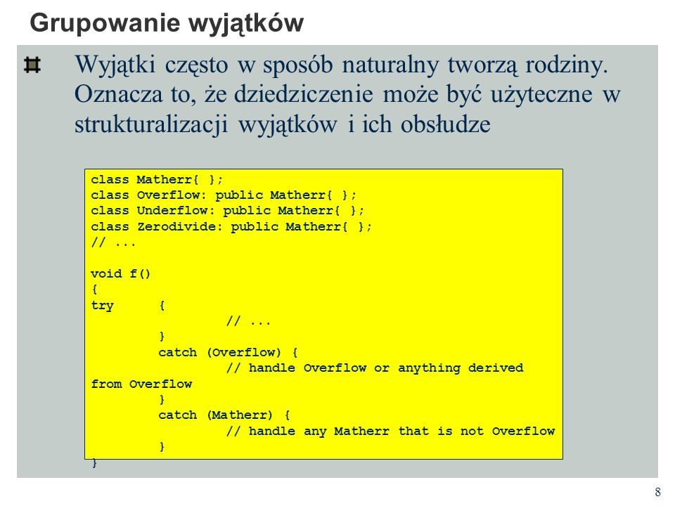 19 Kolejność procedur obsługi wyjątków Kompilator zna hierarchię klas, może więc wyłapać wiele pomyłek logicznych W podanym przykładzie nigdy nie będzie rozważany exception.