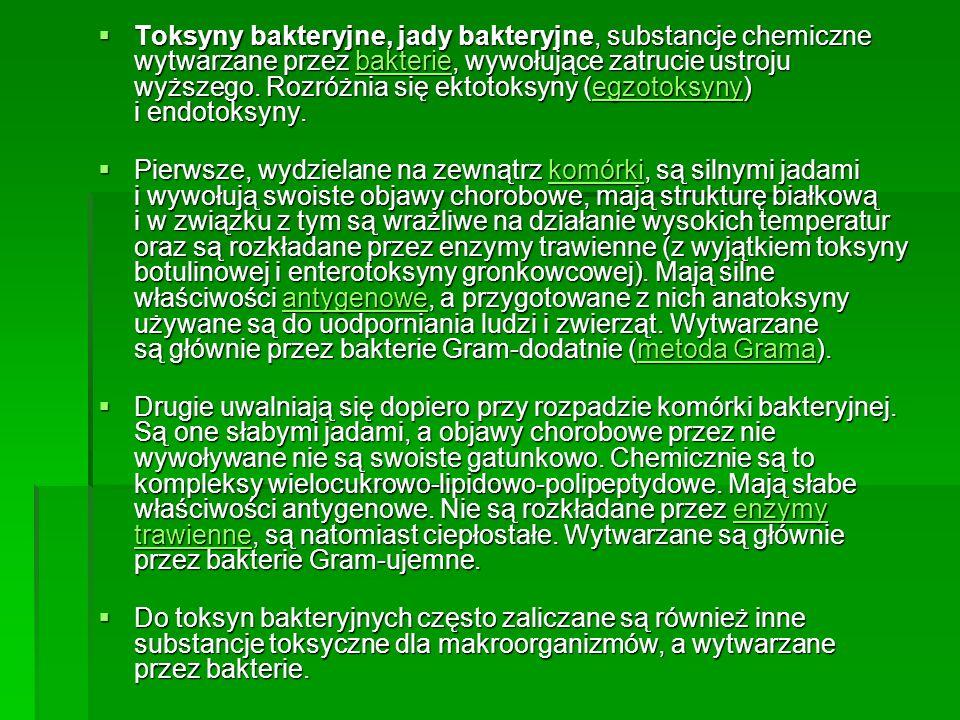 Toksyny bakteryjne, jady bakteryjne, substancje chemiczne wytwarzane przez bakterie, wywołujące zatrucie ustroju wyższego. Rozróżnia się ektotoksyny (