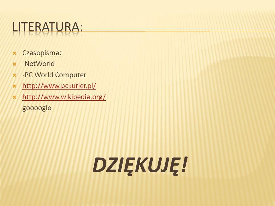Czasopisma: -NetWorld -PC World Computer http://www.pckurier.pl/ http://www.wikipedia.org/ goooogle DZIĘKUJĘ!