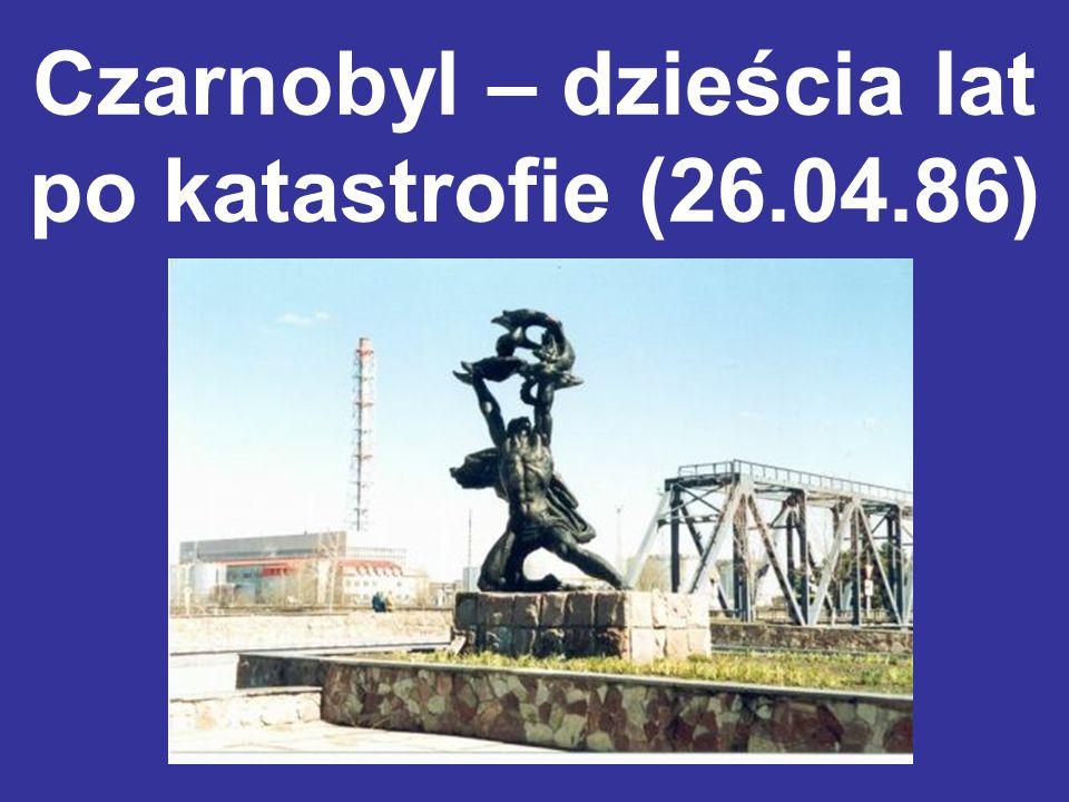 Czarnobyl – dzieścia lat po katastrofie (26.04.86)