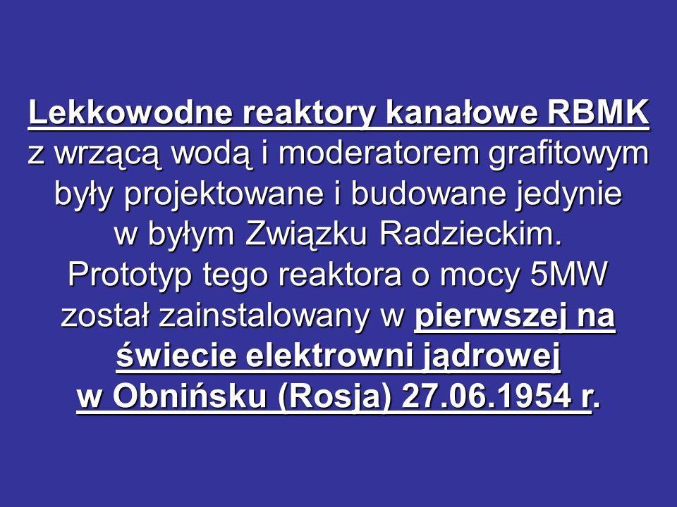 Lekkowodne reaktory kanałowe RBMK z wrzącą wodą i moderatorem grafitowym były projektowane i budowane jedynie w byłym Związku Radzieckim. Prototyp teg