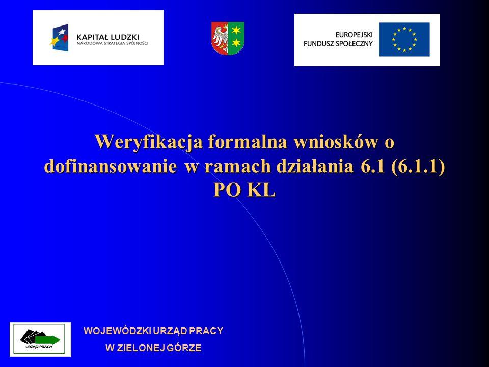 Weryfikacja formalna wniosków o dofinansowanie w ramach działania 6.1 (6.1.1) PO KL WOJEWÓDZKI URZĄD PRACY W ZIELONEJ GÓRZE