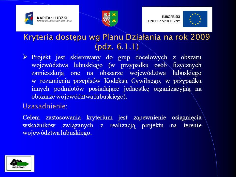 Kryteria dostępu wg Planu Działania na rok 2009 (pdz. 6.1.1) Projekt jest skierowany do grup docelowych z obszaru województwa lubuskiego (w przypadku
