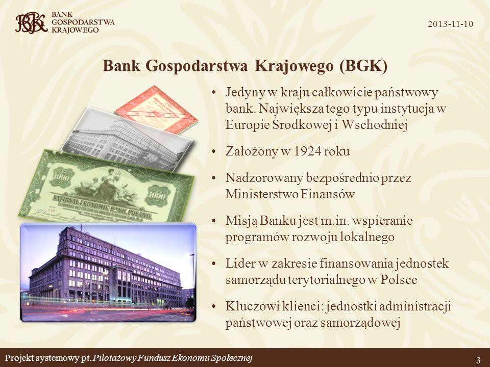 Projekt systemowy pt. Pilotażowy Fundusz Ekonomii Społecznej 2013-11-10 3 Bank Gospodarstwa Krajowego (BGK) Jedyny w kraju całkowicie państwowy bank.