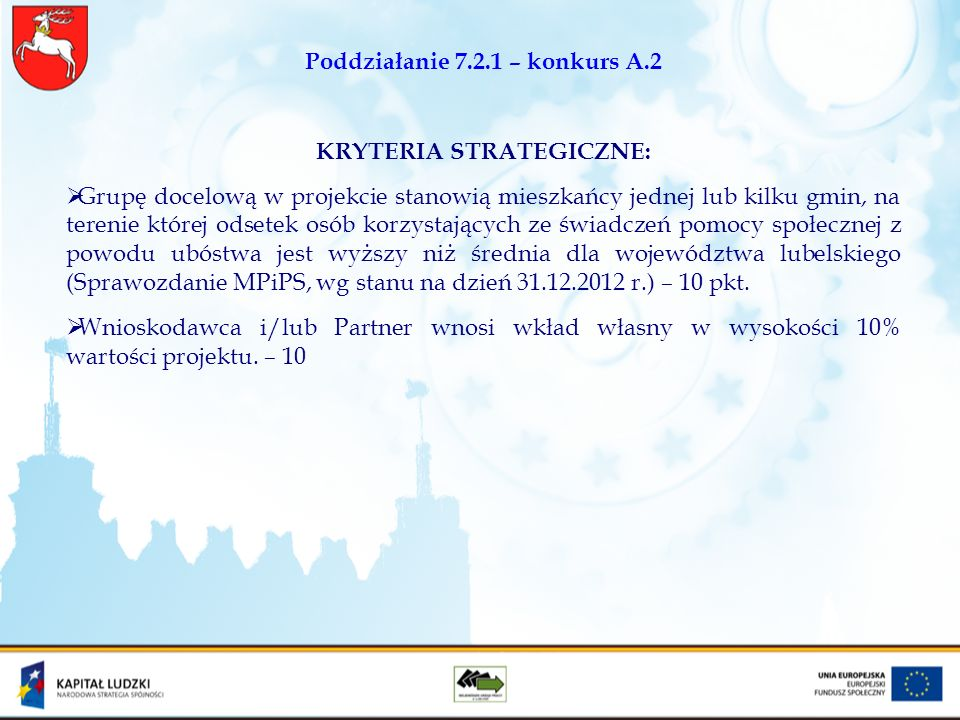 Poddziałanie 7.2.1 – konkurs A.2 KRYTERIA STRATEGICZNE: Grupę docelową w projekcie stanowią mieszkańcy jednej lub kilku gmin, na terenie której odsete