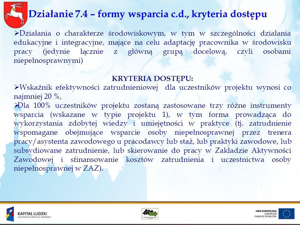 Działanie 7.4 – formy wsparcia c.d., kryteria dostępu Działania o charakterze środowiskowym, w tym w szczególności działania edukacyjne i integracyjne