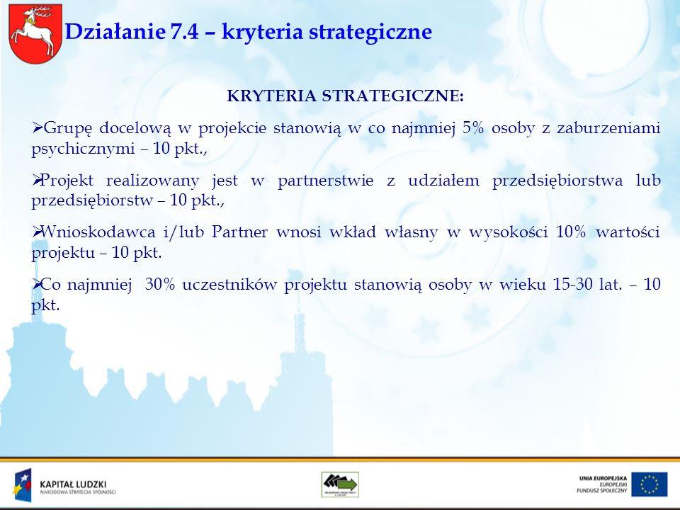 Działanie 7.4 – kryteria strategiczne KRYTERIA STRATEGICZNE: Grupę docelową w projekcie stanowią w co najmniej 5% osoby z zaburzeniami psychicznymi –