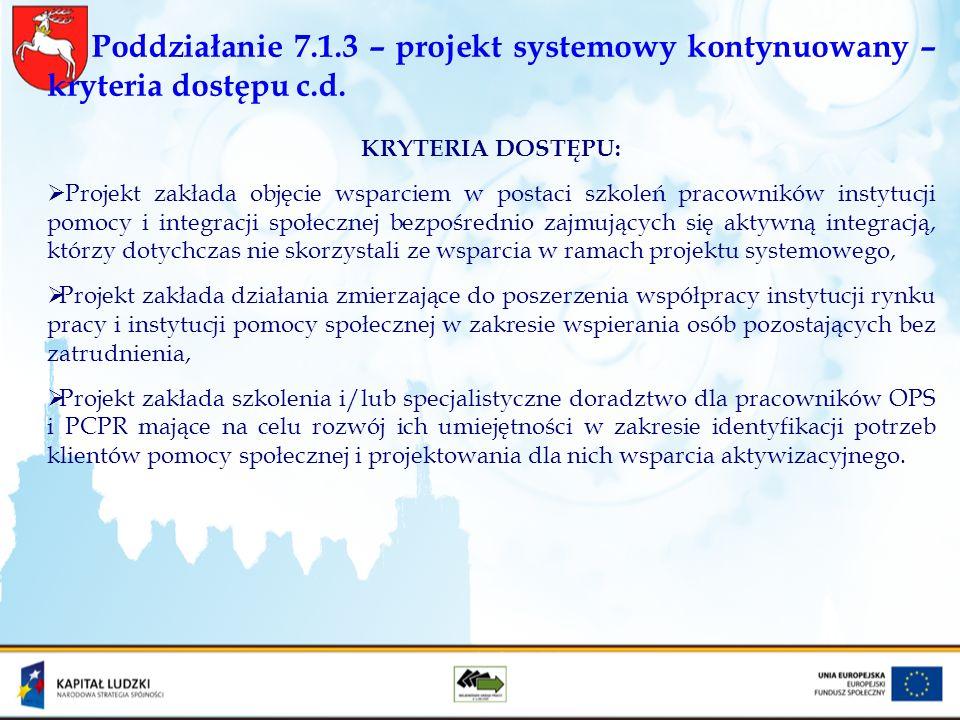 Poddziałanie 7.1.3 – projekt systemowy kontynuowany – kryteria dostępu c.d. KRYTERIA DOSTĘPU: Projekt zakłada objęcie wsparciem w postaci szkoleń prac