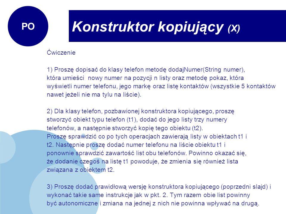 Ćwiczenie 1) Proszę dopisać do klasy telefon metodę dodajNumer(String numer), która umieści nowy numer na pozycji n listy oraz metodę pokaz, która wyś