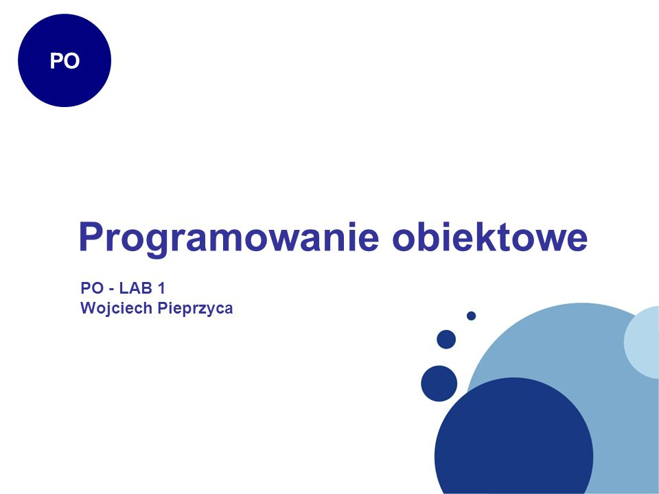Programowanie obiektowe PO PO - LAB 1 Wojciech Pieprzyca