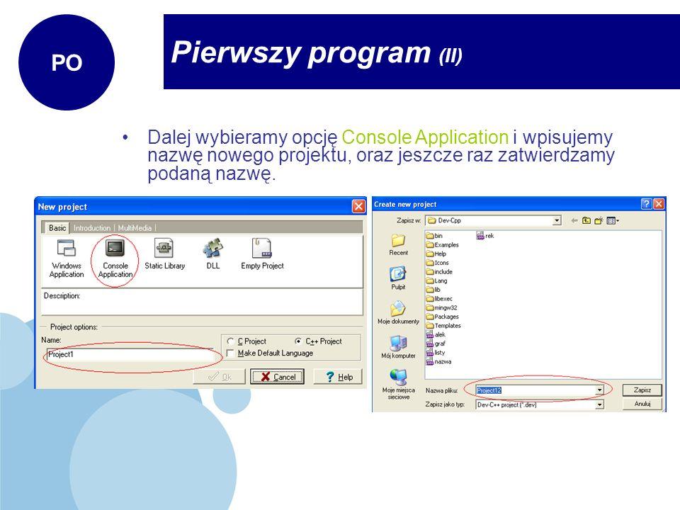 Pierwszy program (II) PO Dalej wybieramy opcję Console Application i wpisujemy nazwę nowego projektu, oraz jeszcze raz zatwierdzamy podaną nazwę.