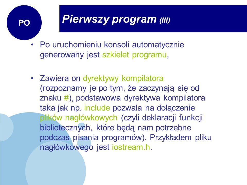 Pierwszy program (III) PO Po uruchomieniu konsoli automatycznie generowany jest szkielet programu, Zawiera on dyrektywy kompilatora (rozpoznamy je po