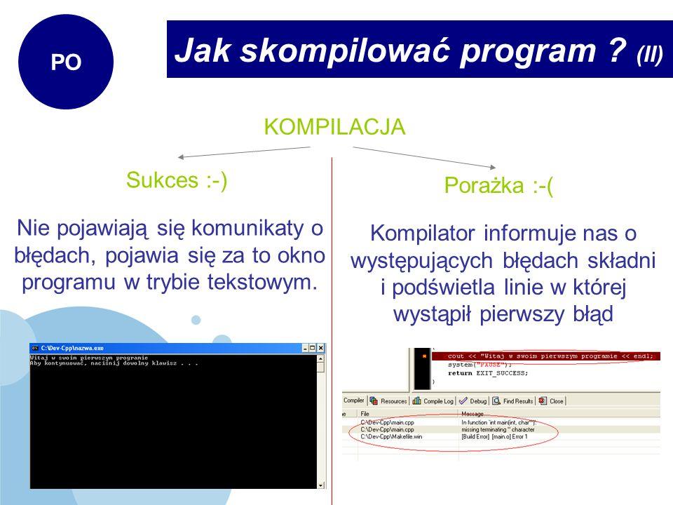 Jak skompilować program ? (II) PO KOMPILACJA Sukces :-) Porażka :-( Nie pojawiają się komunikaty o błędach, pojawia się za to okno programu w trybie t