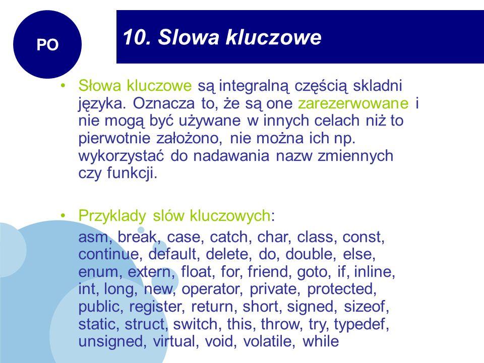 10. Slowa kluczowe PO Słowa kluczowe są integralną częścią skladni języka. Oznacza to, że są one zarezerwowane i nie mogą być używane w innych celach