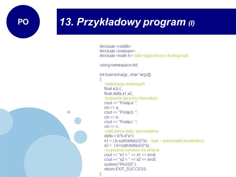 13. Przykładowy program (I) PO #include #include //plik naglowkowy z funkcja sqrt using namespace std; int main(int argc, char *argv[]) { //deklaracja
