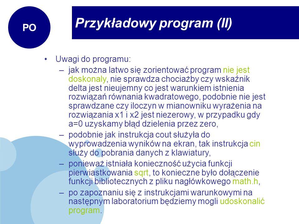 Przykładowy program (II) PO Uwagi do programu: –jak można latwo się zorientować program nie jest doskonaly, nie sprawdza chociażby czy wskaźnik delta