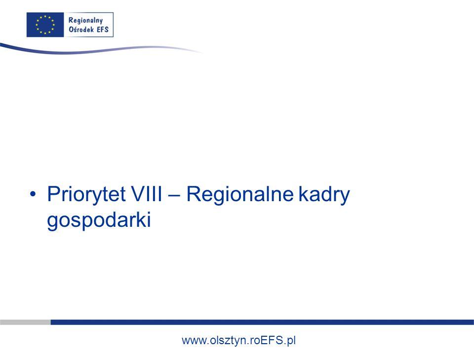 www.olsztyn.roEFS.pl Priorytet VIII – Regionalne kadry gospodarki