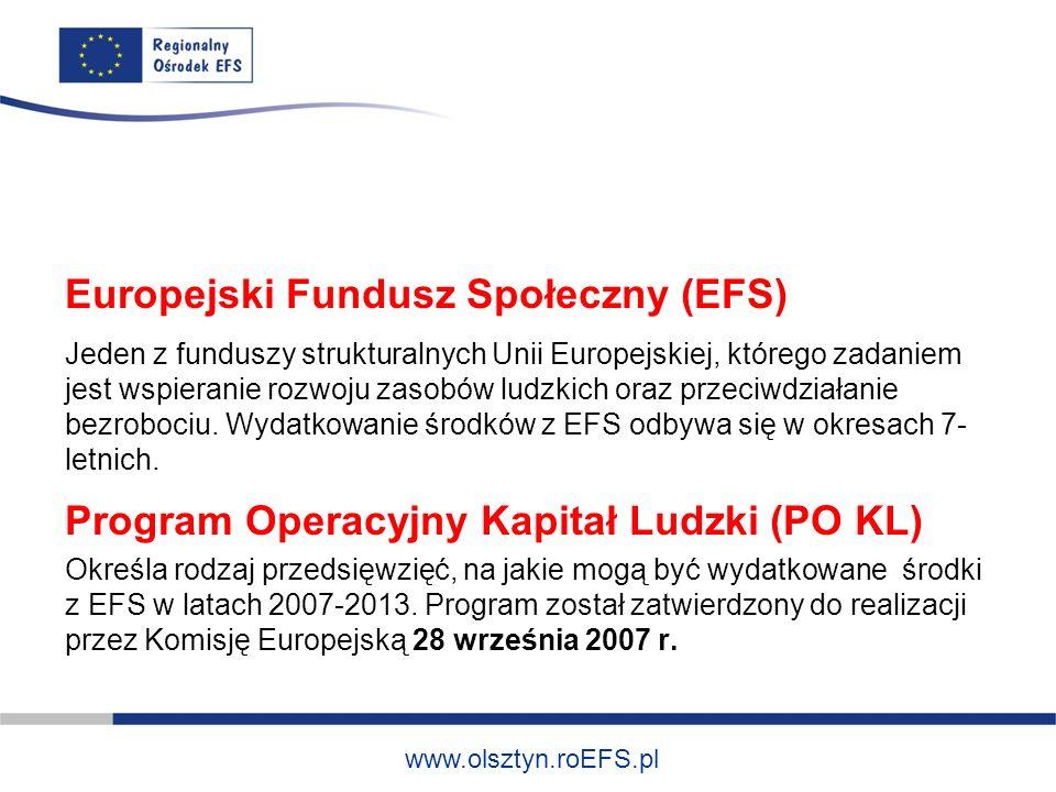 www.olsztyn.roEFS.pl Europejski Fundusz Społeczny (EFS) Jeden z funduszy strukturalnych Unii Europejskiej, którego zadaniem jest wspieranie rozwoju zasobów ludzkich oraz przeciwdziałanie bezrobociu.
