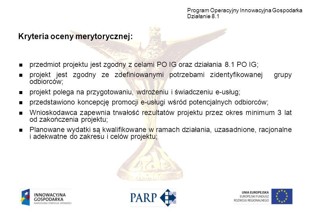 Kryteria oceny merytorycznej: przedmiot projektu jest zgodny z celami PO IG oraz działania 8.1 PO IG; projekt jest zgodny ze zdefiniowanymi potrzebami