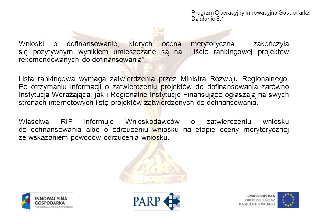 Wnioski o dofinansowanie, których ocena merytoryczna zakończyła się pozytywnym wynikiem umieszczane są na Liście rankingowej projektów rekomendowanych