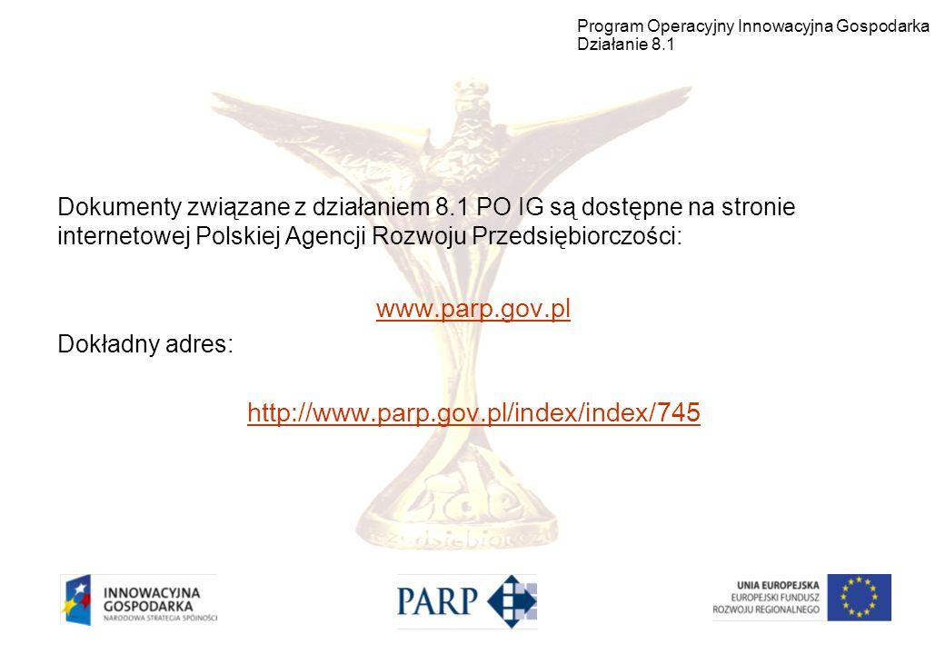 Dokumenty związane z działaniem 8.1 PO IG są dostępne na stronie internetowej Polskiej Agencji Rozwoju Przedsiębiorczości: www.parp.gov.pl Dokładny ad