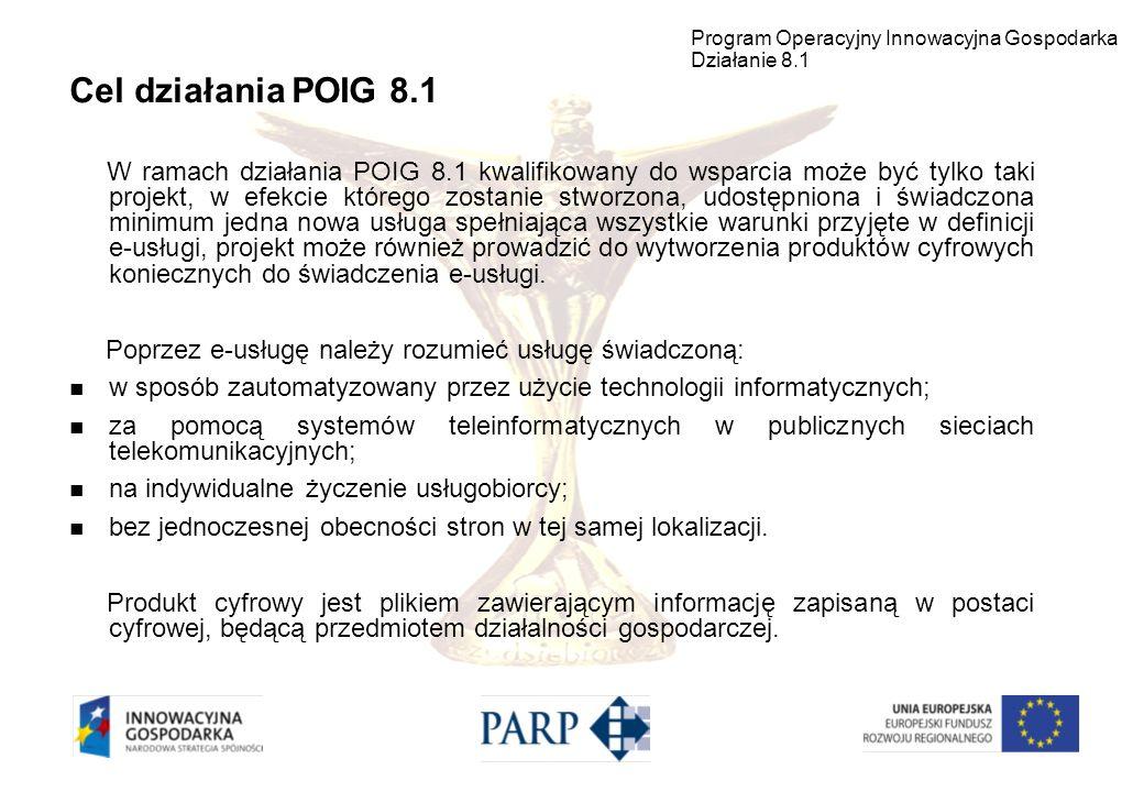 Cel działania POIG 8.1 W ramach działania POIG 8.1 kwalifikowany do wsparcia może być tylko taki projekt, w efekcie którego zostanie stworzona, udostę