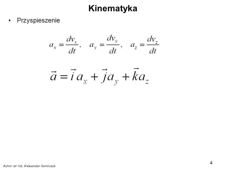 Autor: dr inż. Aleksander Karolczuk 4 Kinematyka Przyspieszenie