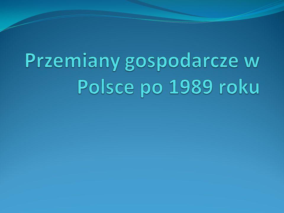 Przemiany gospodarcze w Polsce po 1989 roku 1.