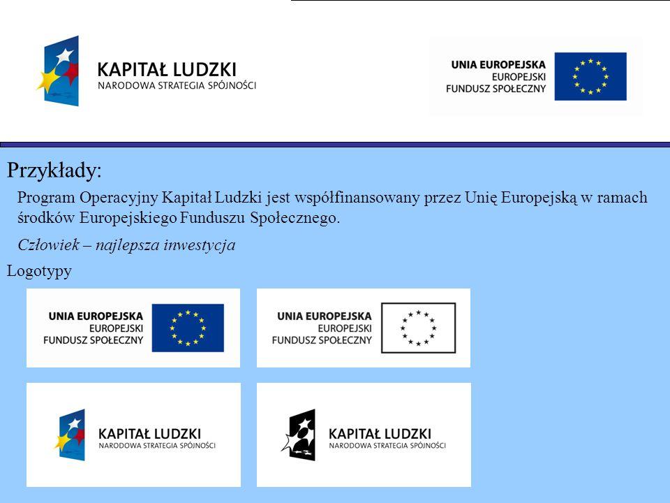 Przykłady: Program Operacyjny Kapitał Ludzki jest współfinansowany przez Unię Europejską w ramach środków Europejskiego Funduszu Społecznego. Człowiek
