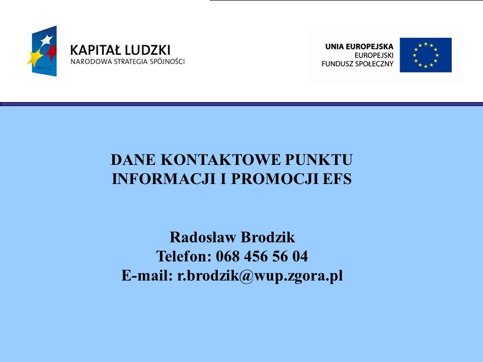 DANE KONTAKTOWE PUNKTU INFORMACJI I PROMOCJI EFS Radosław Brodzik Telefon: 068 456 56 04 E-mail: r.brodzik@wup.zgora.pl