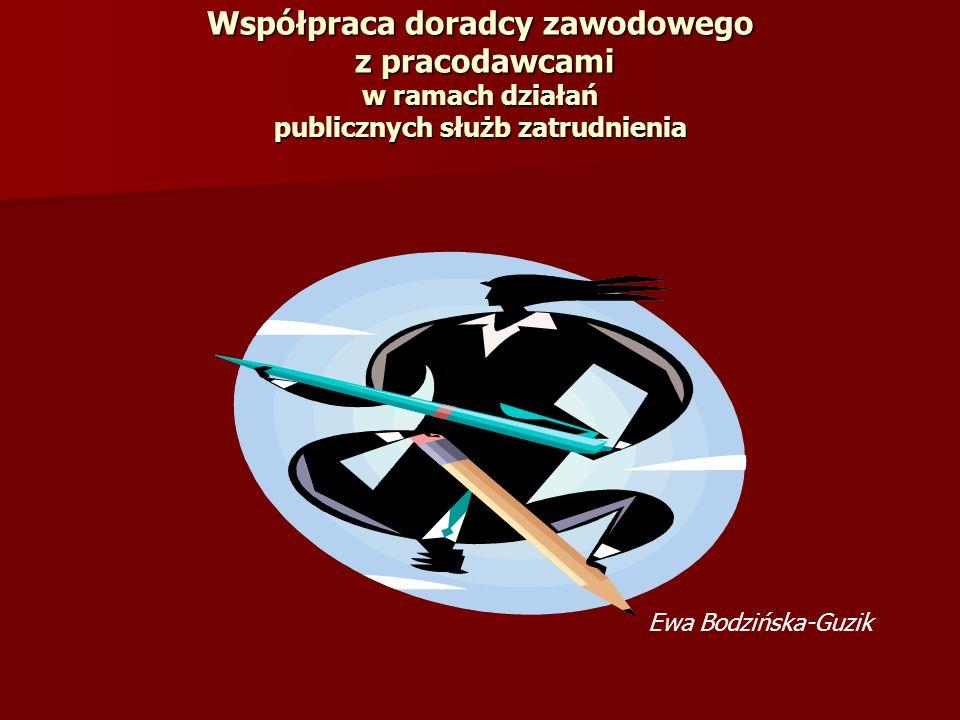 Współpraca doradcy zawodowego z pracodawcami w ramach działań publicznych służb zatrudnienia Ewa Bodzińska-Guzik