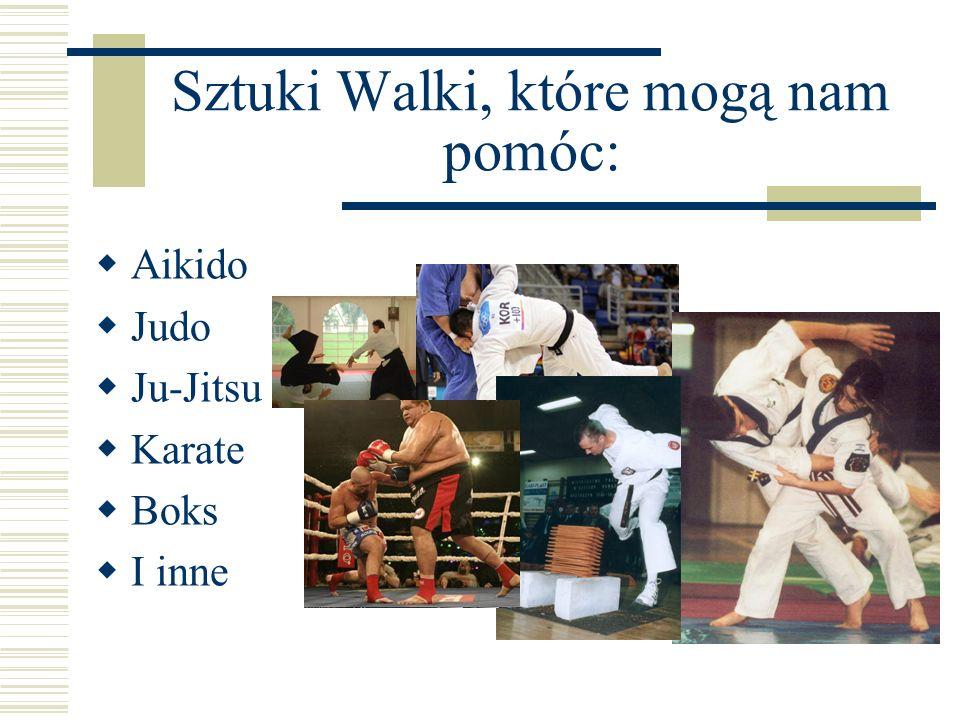 Sztuki Walki, które mogą nam pomóc: Aikido Judo Ju-Jitsu Karate Boks I inne