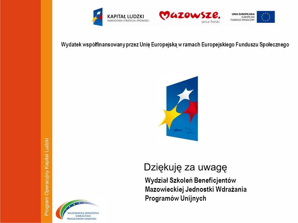 Wydział Szkoleń Beneficjentów Mazowieckiej Jednostki Wdrażania Programów Unijnych Wydatek współfinansowany przez Unię Europejską w ramach Europejskieg