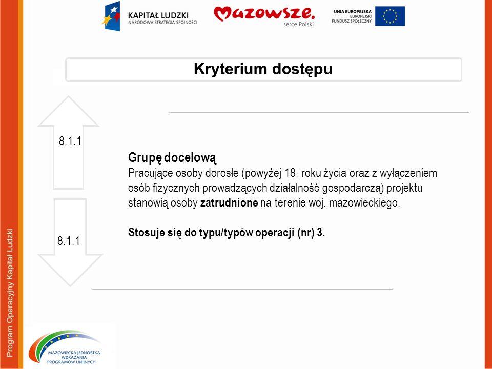 8.1.1 Kryterium dostępu Grupę docelową Pracujące osoby dorosłe (powyżej 18. roku życia oraz z wyłączeniem osób fizycznych prowadzących działalność gos