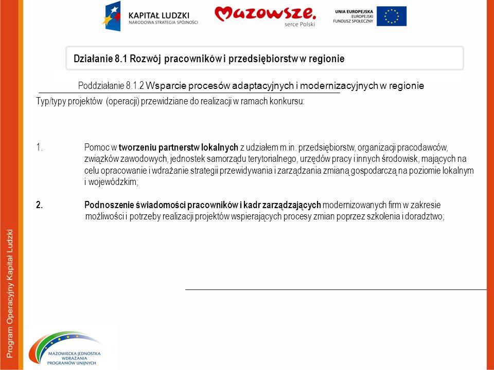 Działanie 8.1 Rozwój pracowników i przedsiębiorstw w regionie Poddziałanie 8.1.2 Wsparcie procesów adaptacyjnych i modernizacyjnych w regionie Typ/typ