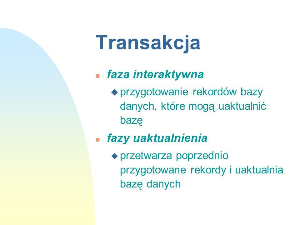 Transakcja n faza interaktywna u przygotowanie rekordów bazy danych, które mogą uaktualnić bazę n fazy uaktualnienia u przetwarza poprzednio przygotow