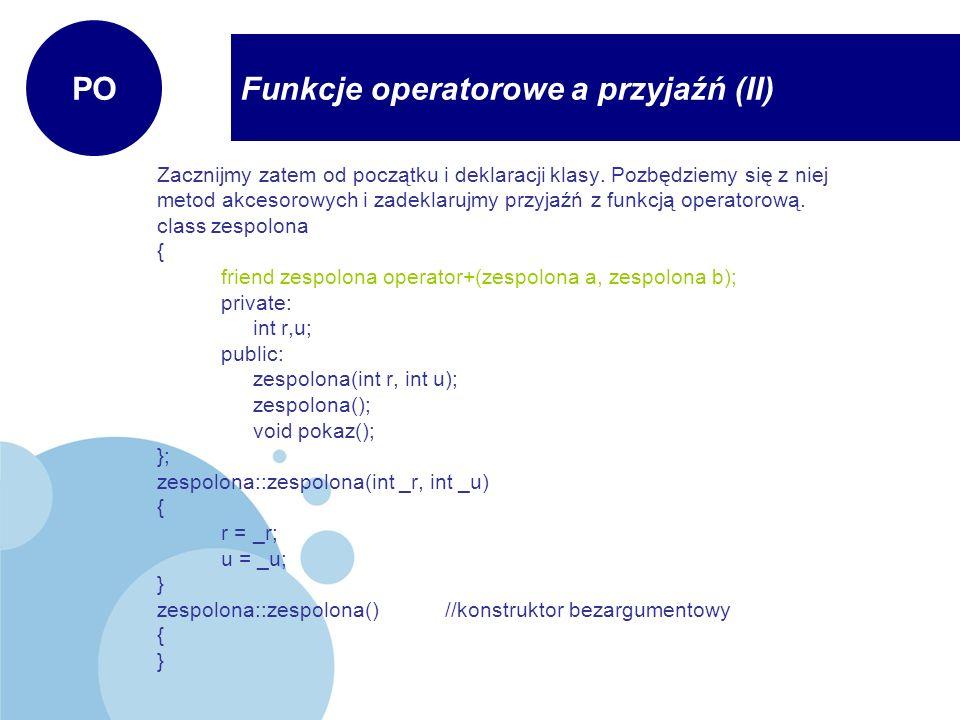 Zacznijmy zatem od początku i deklaracji klasy. Pozbędziemy się z niej metod akcesorowych i zadeklarujmy przyjaźń z funkcją operatorową. class zespolo