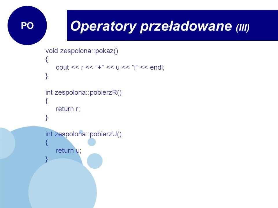 void zespolona::pokaz() { cout << r << + << u << i << endl; } int zespolona::pobierzR() { return r; } int zespolona::pobierzU() { return u; } Operator